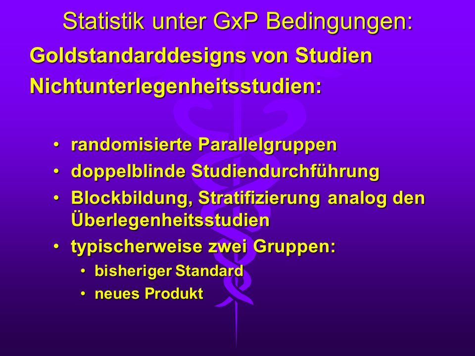 Statistik unter GxP Bedingungen: Goldstandarddesigns von Studien Nichtunterlegenheitsstudien: randomisierte Parallelgruppenrandomisierte Parallelgrupp