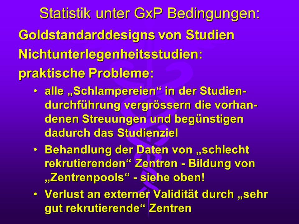 Statistik unter GxP Bedingungen: Goldstandarddesigns von Studien Nichtunterlegenheitsstudien: praktische Probleme: alle Schlampereien in der Studien-