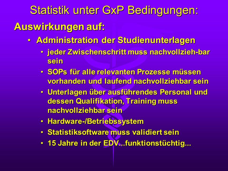 Statistik unter GxP Bedingungen: Auswirkungen auf: Administration der StudienunterlagenAdministration der Studienunterlagen jeder Zwischenschritt muss