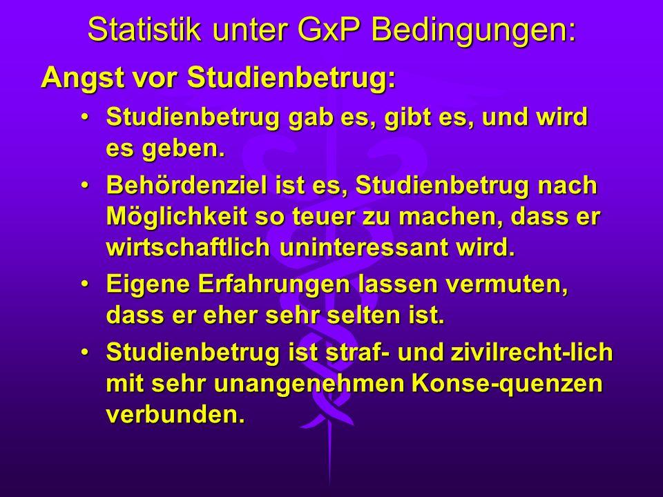 Statistik unter GxP Bedingungen: Angst vor Studienbetrug: Studienbetrug gab es, gibt es, und wird es geben.Studienbetrug gab es, gibt es, und wird es