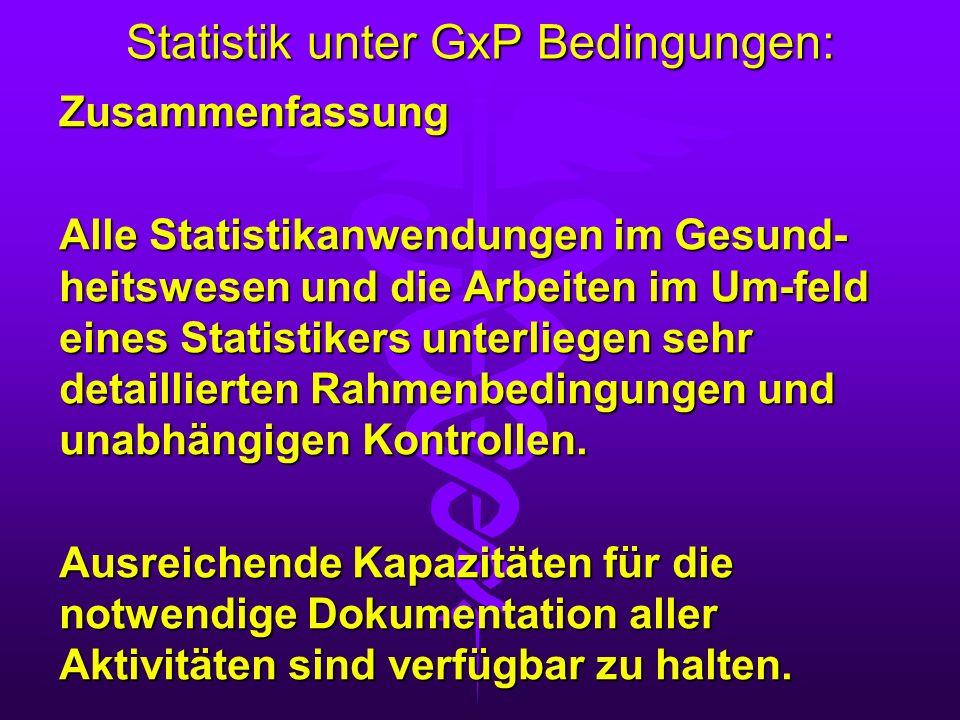 Statistik unter GxP Bedingungen: Zusammenfassung Alle Statistikanwendungen im Gesund- heitswesen und die Arbeiten im Um-feld eines Statistikers unterl