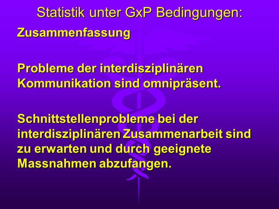 Statistik unter GxP Bedingungen: Zusammenfassung Probleme der interdisziplinären Kommunikation sind omnipräsent. Schnittstellenprobleme bei der interd