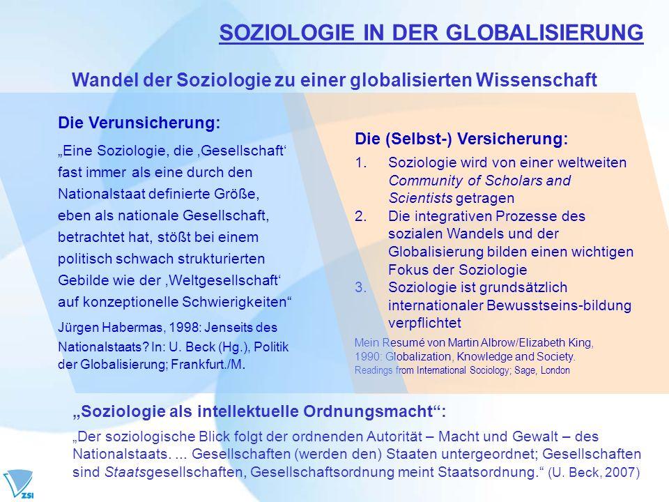 Wandel der Soziologie zu einer globalisierten Wissenschaft Die (Selbst-) Versicherung: 1.Soziologie wird von einer weltweiten Community of Scholars an