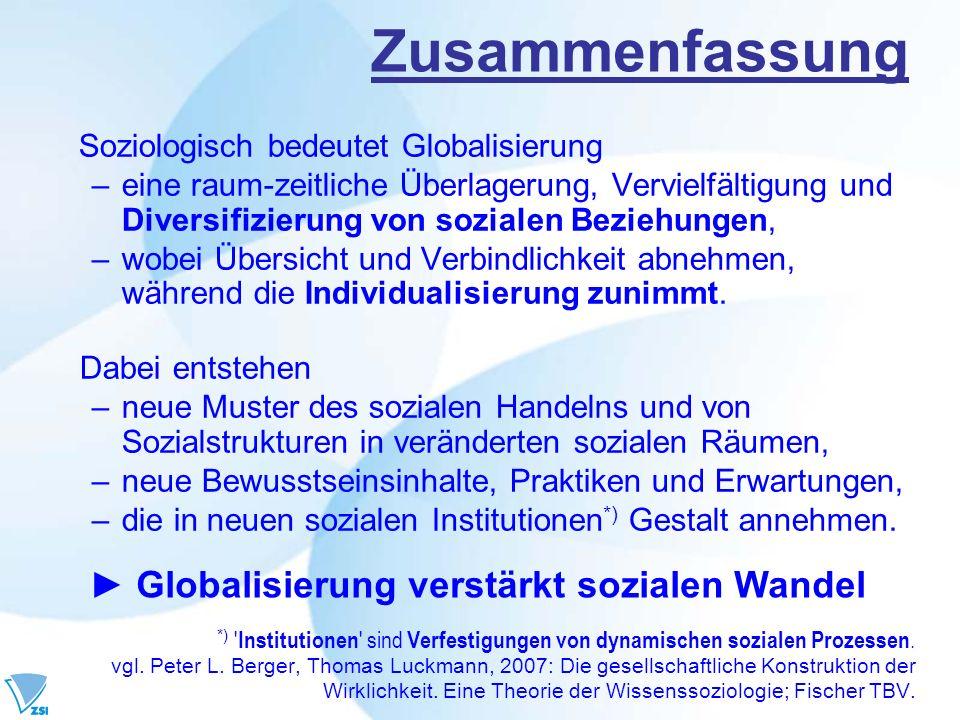Zusammenfassung Soziologisch bedeutet Globalisierung –eine raum-zeitliche Überlagerung, Vervielfältigung und Diversifizierung von sozialen Beziehungen