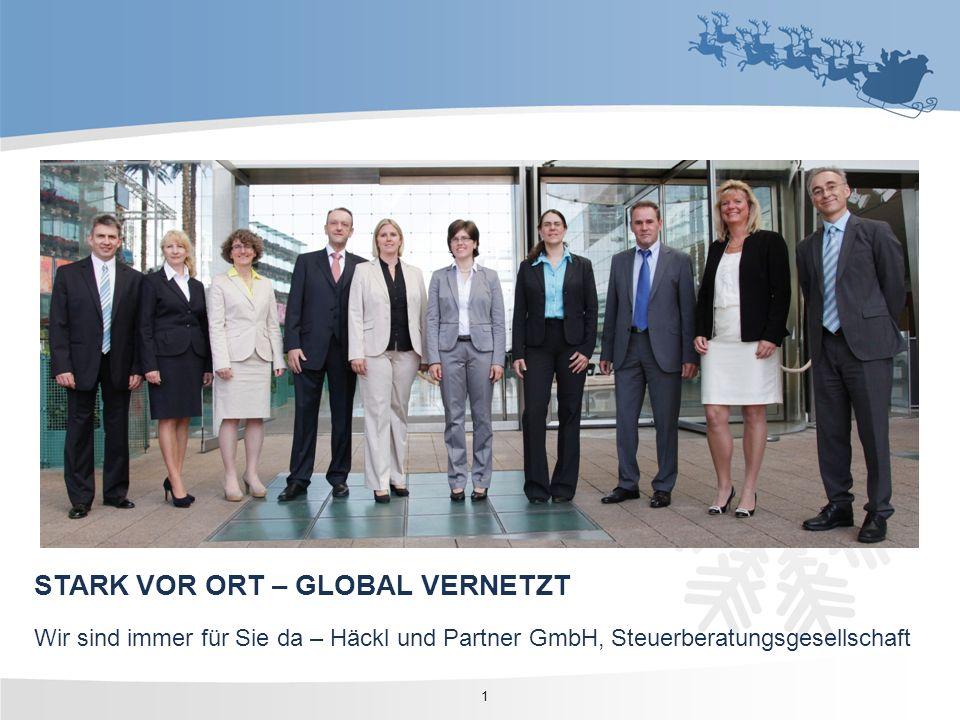 1 STARK VOR ORT – GLOBAL VERNETZT Wir sind immer für Sie da – Häckl und Partner GmbH, Steuerberatungsgesellschaft