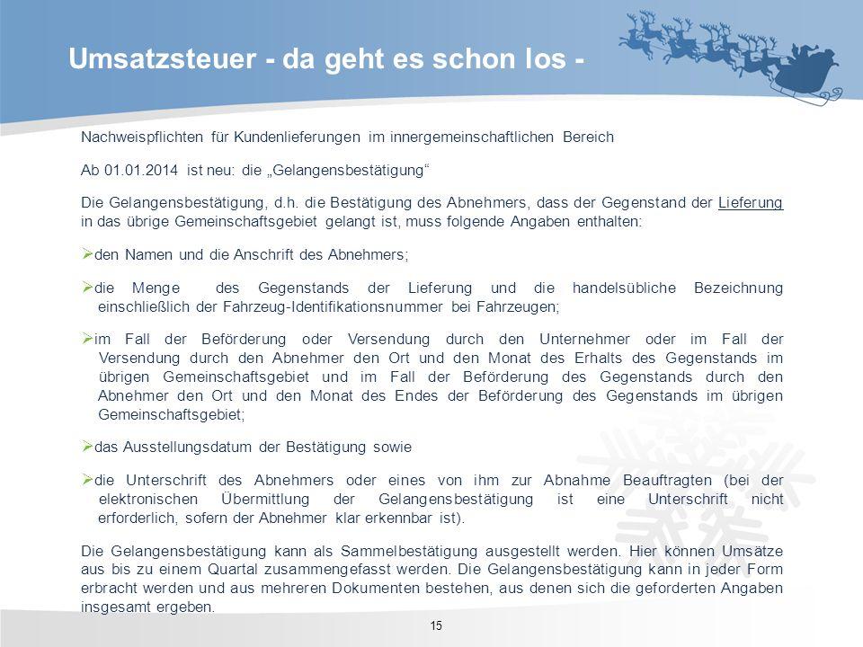 Nachweispflichten für Kundenlieferungen im innergemeinschaftlichen Bereich Ab 01.01.2014 ist neu: die Gelangensbestätigung Die Gelangensbestätigung, d