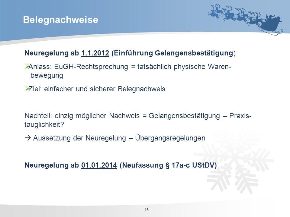 Neuregelung ab 1.1.2012 (Einführung Gelangensbestätigung) Anlass: EuGH-Rechtsprechung = tatsächlich physische Waren- bewegung Ziel: einfacher und sich