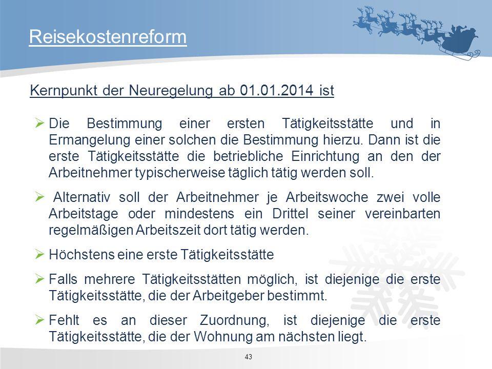 Kernpunkt der Neuregelung ab 01.01.2014 ist Reisekostenreform 43 Die Bestimmung einer ersten Tätigkeitsstätte und in Ermangelung einer solchen die Bes