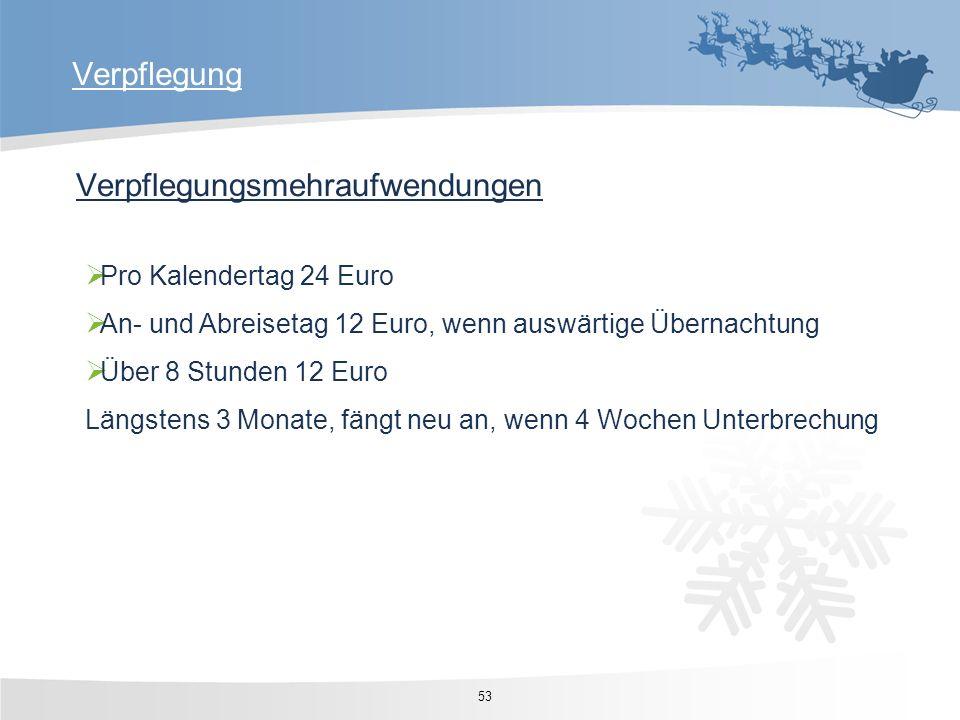 Pro Kalendertag 24 Euro An- und Abreisetag 12 Euro, wenn auswärtige Übernachtung Über 8 Stunden 12 Euro Längstens 3 Monate, fängt neu an, wenn 4 Woche