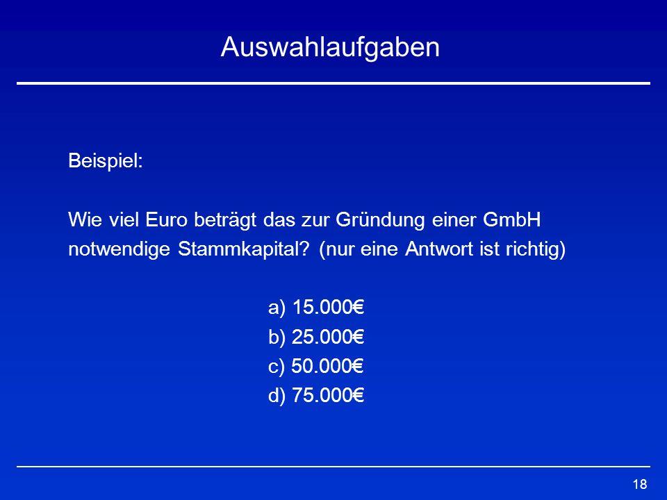 19 Beispiel: Wie viel Euro beträgt das zur Gründung einer GmbH notwendige Stammkapital.