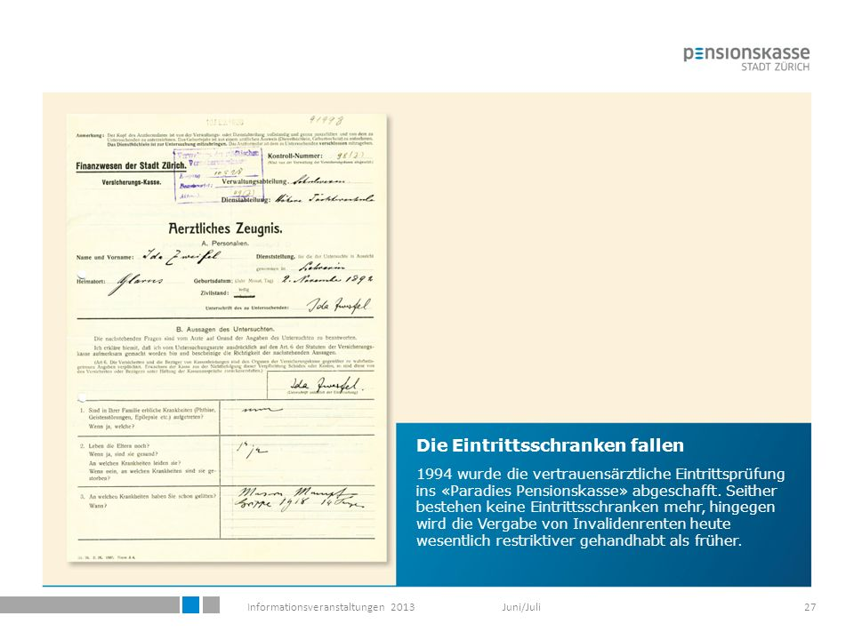Informationsveranstaltungen 2013 Juni/Juli27 Die Eintrittsschranken fallen 1994 wurde die vertrauensärztliche Eintrittsprüfung ins «Paradies Pensionskasse» abgeschafft.