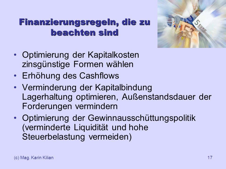 (c) Mag. Karin Kilian17 Finanzierungsregeln, die zu beachten sind Optimierung der Kapitalkosten zinsgünstige Formen wählen Erhöhung des Cashflows Verm