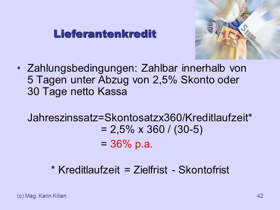 (c) Mag. Karin Kilian42 Lieferantenkredit Zahlungsbedingungen: Zahlbar innerhalb von 5 Tagen unter Abzug von 2,5% Skonto oder 30 Tage netto Kassa Jahr