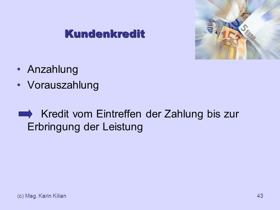 (c) Mag. Karin Kilian43 Kundenkredit Anzahlung Vorauszahlung Kredit vom Eintreffen der Zahlung bis zur Erbringung der Leistung