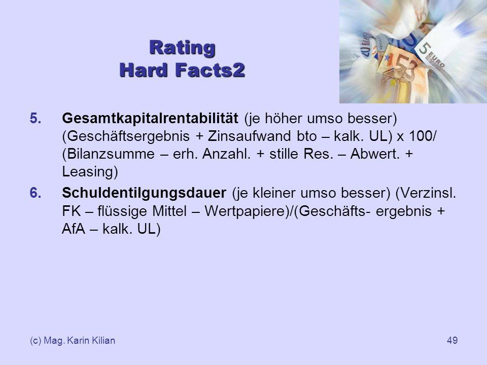 (c) Mag. Karin Kilian49 5.Gesamtkapitalrentabilität (je höher umso besser) (Geschäftsergebnis + Zinsaufwand bto – kalk. UL) x 100/ (Bilanzsumme – erh.