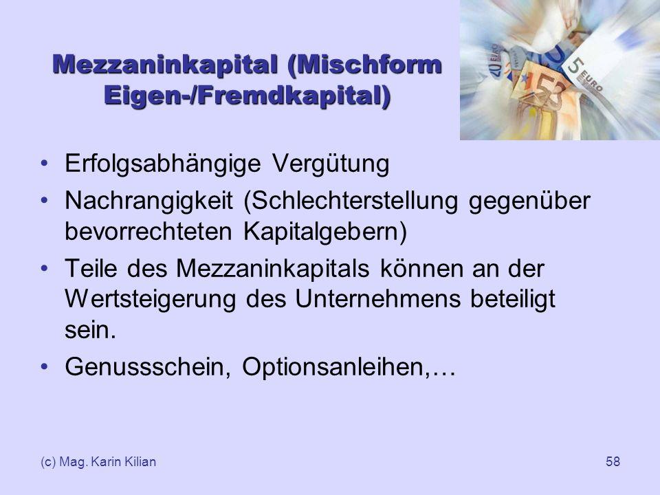 (c) Mag. Karin Kilian58 Mezzaninkapital (Mischform Eigen-/Fremdkapital) Erfolgsabhängige Vergütung Nachrangigkeit (Schlechterstellung gegenüber bevorr