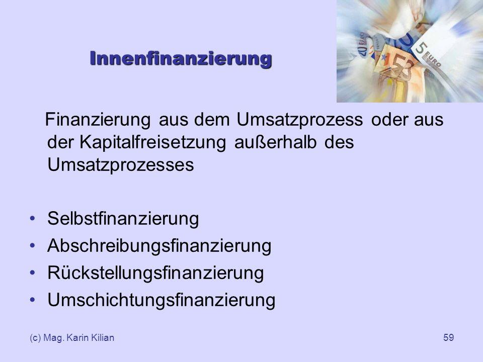 (c) Mag. Karin Kilian59 Innenfinanzierung Finanzierung aus dem Umsatzprozess oder aus der Kapitalfreisetzung außerhalb des Umsatzprozesses Selbstfinan