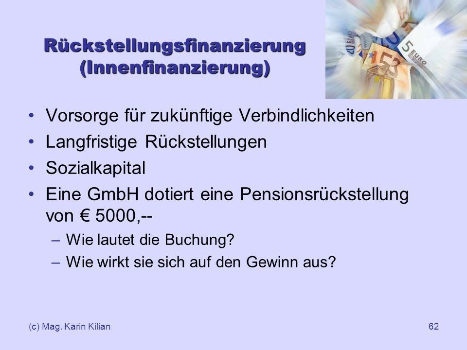 (c) Mag. Karin Kilian62 Rückstellungsfinanzierung (Innenfinanzierung) Vorsorge für zukünftige Verbindlichkeiten Langfristige Rückstellungen Sozialkapi