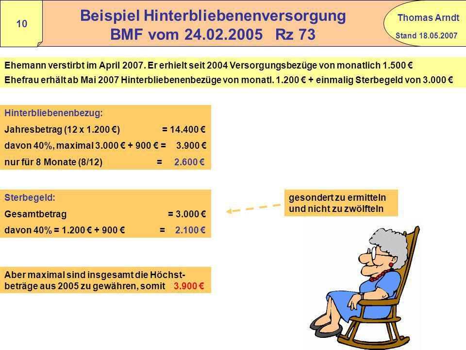 Stand 18.05.2007 Thomas Arndt 9 Beispiel mehrere Versorgungsbezüge BMF vom 24.02.2005 Rz 69 Versorgungsbeginn Ehemann: 2005 Versorgungsbeginn Ehefrau: