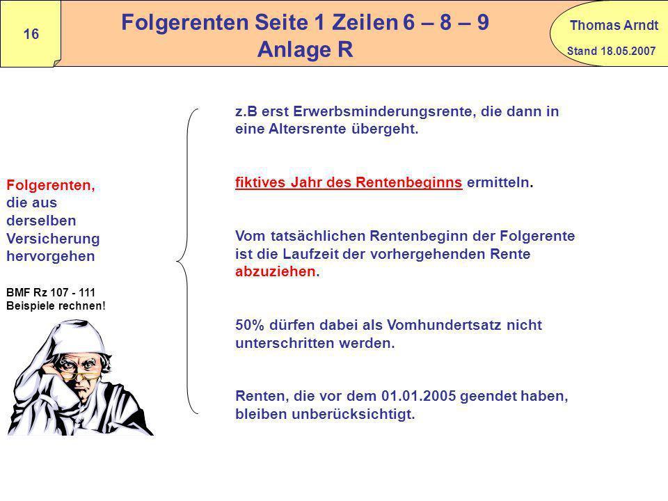 Stand 18.05.2007 Thomas Arndt 15 Bestimmung des Rentenfreibetrages BMF Schreiben vom 24.02.2005 1. Anlage R Seite 1 Zeile Der Rentenbeginn BMF/Rz 103