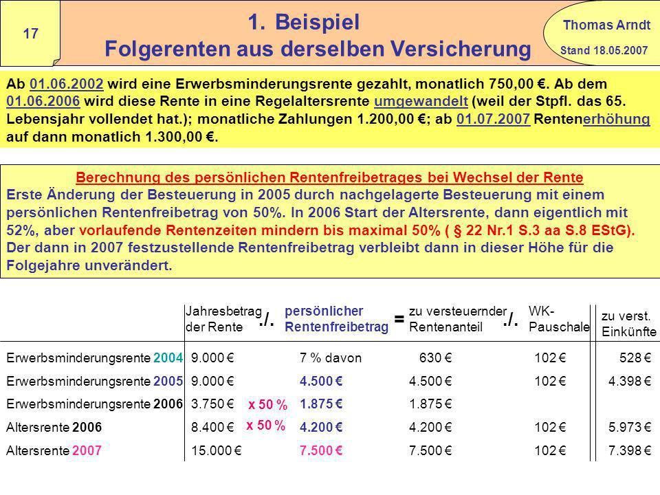 Stand 18.05.2007 Thomas Arndt 16 Folgerenten Seite 1 Zeilen 6 – 8 – 9 Anlage R z.B erst Erwerbsminderungsrente, die dann in eine Altersrente übergeht.