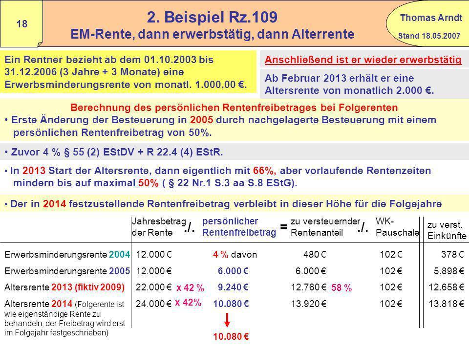 Stand 18.05.2007 Thomas Arndt 17 1.Beispiel Folgerenten aus derselben Versicherung Ab 01.06.2002 wird eine Erwerbsminderungsrente gezahlt, monatlich 7