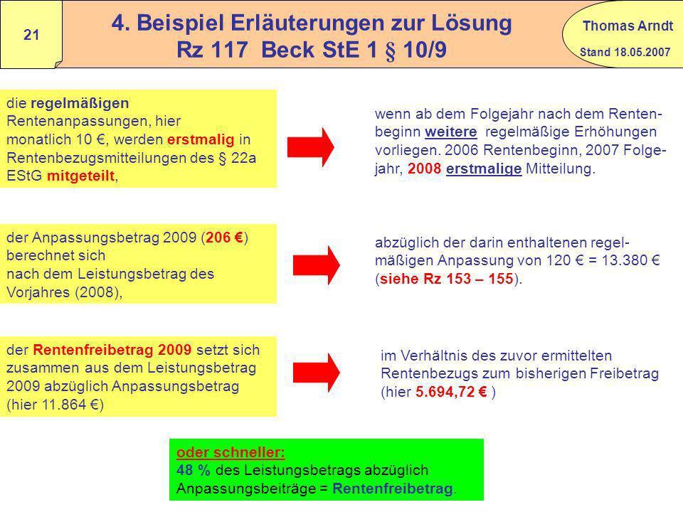 Stand 18.05.2007 Thomas Arndt 20 4. Beispiel Neuberechnung des Rentenfreibetrages Jährliche Rentenerhöhungen führen zu keiner Änderung des Rentenfreib