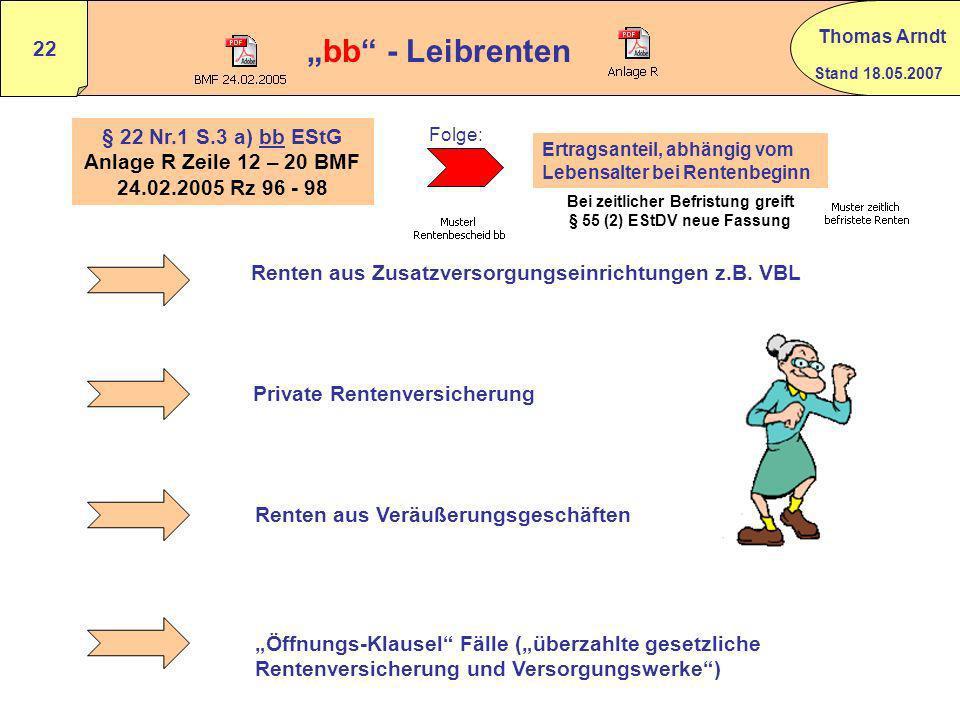 Stand 18.05.2007 Thomas Arndt 21 4. Beispiel Erläuterungen zur Lösung Rz 117 Beck StE 1 § 10/9 die regelmäßigen Rentenanpassungen, hier monatlich 10,