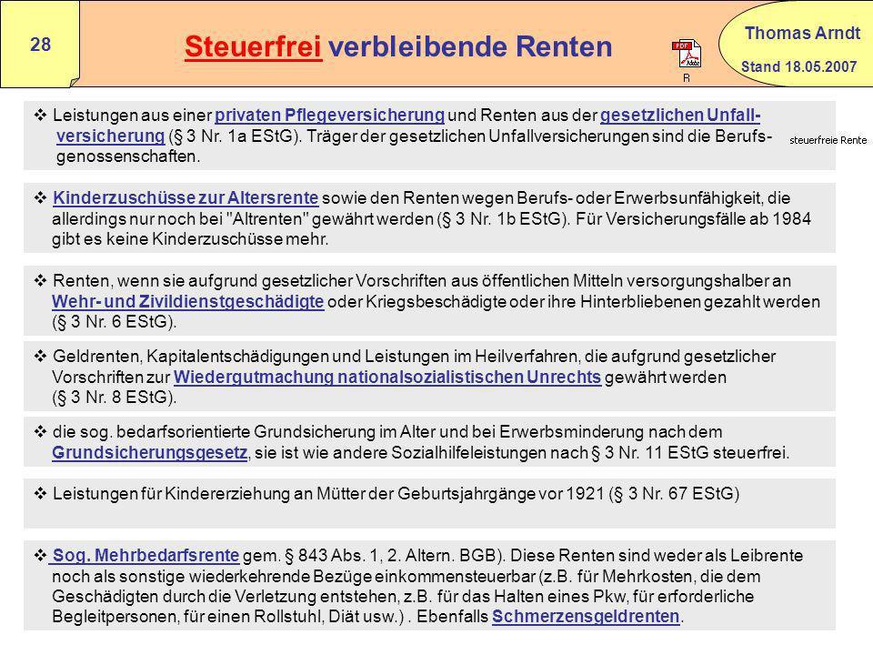 Stand 18.05.2007 Thomas Arndt 27 Nachgelagerte Besteuerung Leistungen aus:zu besteuern nachUmfang Abgekürzte Leistungen aus Lebensversicherungs- § 22