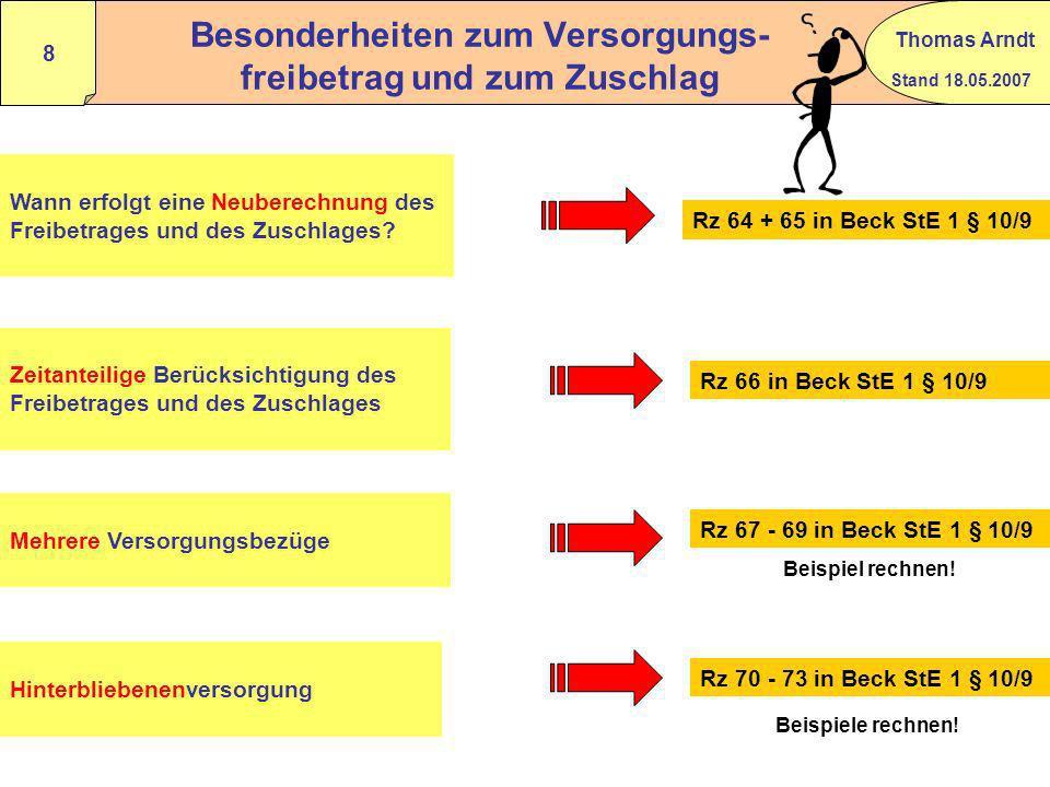 Stand 18.05.2007 Thomas Arndt 7 Pauschbetrag und Versorgungsfreibetrag 2005 (auch für Bestandspensionäre) Kohortenprinzip Festschreibung des Versorgun