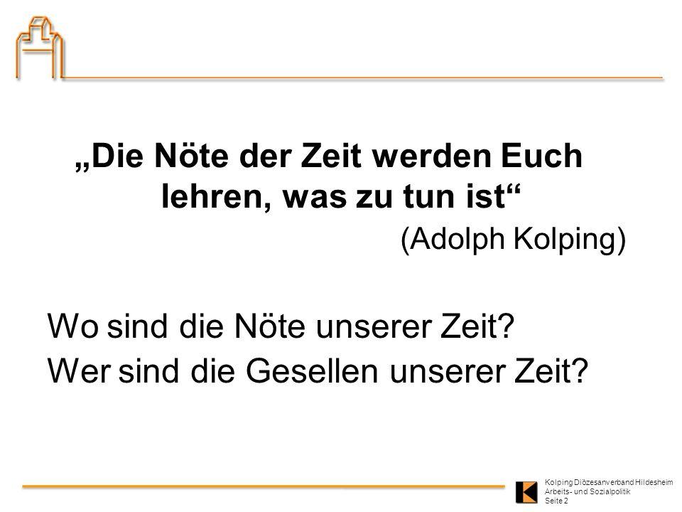 Kolping Diözesanverband Hildesheim Arbeits- und Sozialpolitik Seite 2 Die Nöte der Zeit werden Euch lehren, was zu tun ist (Adolph Kolping) Wo sind di