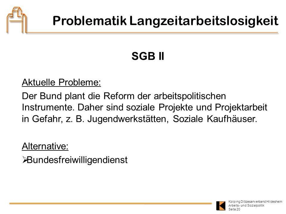 Kolping Diözesanverband Hildesheim Arbeits- und Sozialpolitik Seite 20 SGB II Aktuelle Probleme: Der Bund plant die Reform der arbeitspolitischen Inst