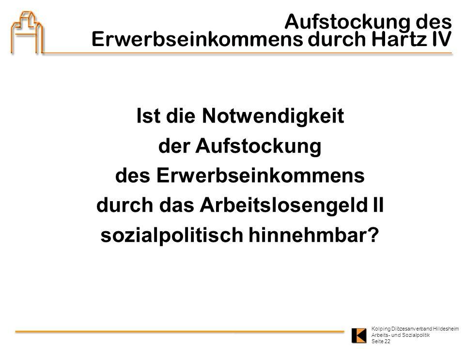 Kolping Diözesanverband Hildesheim Arbeits- und Sozialpolitik Seite 22 Ist die Notwendigkeit der Aufstockung des Erwerbseinkommens durch das Arbeitslo