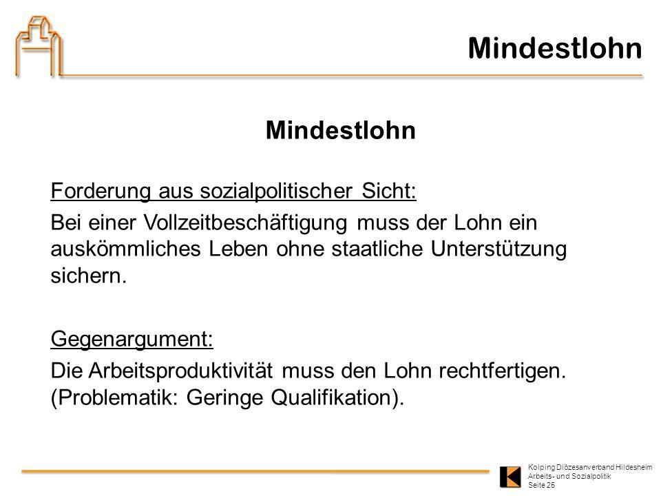Kolping Diözesanverband Hildesheim Arbeits- und Sozialpolitik Seite 25 Mindestlohn Forderung aus sozialpolitischer Sicht: Bei einer Vollzeitbeschäftig