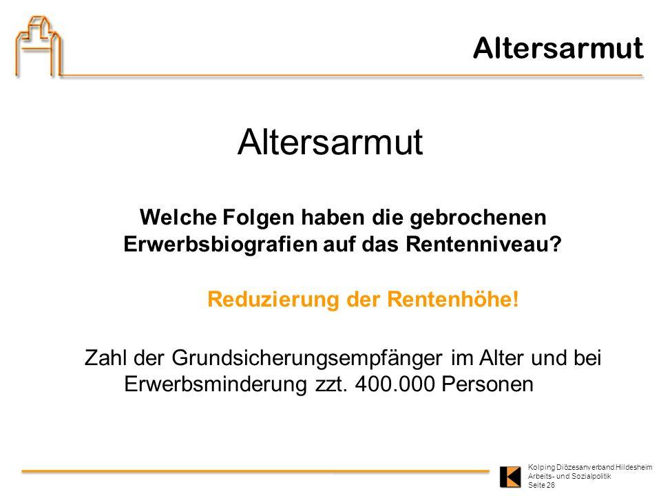Kolping Diözesanverband Hildesheim Arbeits- und Sozialpolitik Seite 26 Altersarmut Welche Folgen haben die gebrochenen Erwerbsbiografien auf das Rente