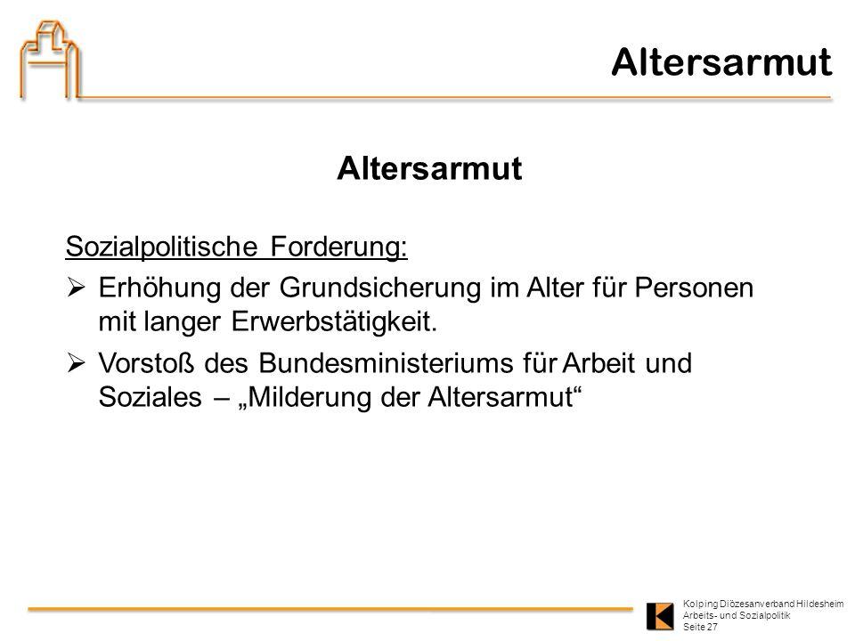 Kolping Diözesanverband Hildesheim Arbeits- und Sozialpolitik Seite 27 Altersarmut Sozialpolitische Forderung: Erhöhung der Grundsicherung im Alter fü