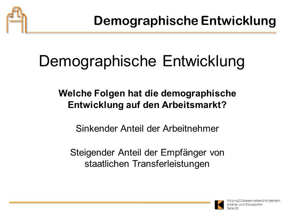 Kolping Diözesanverband Hildesheim Arbeits- und Sozialpolitik Seite 30 Demographische Entwicklung Welche Folgen hat die demographische Entwicklung auf