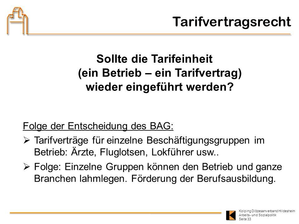 Kolping Diözesanverband Hildesheim Arbeits- und Sozialpolitik Seite 33 Sollte die Tarifeinheit (ein Betrieb – ein Tarifvertrag) wieder eingeführt werd