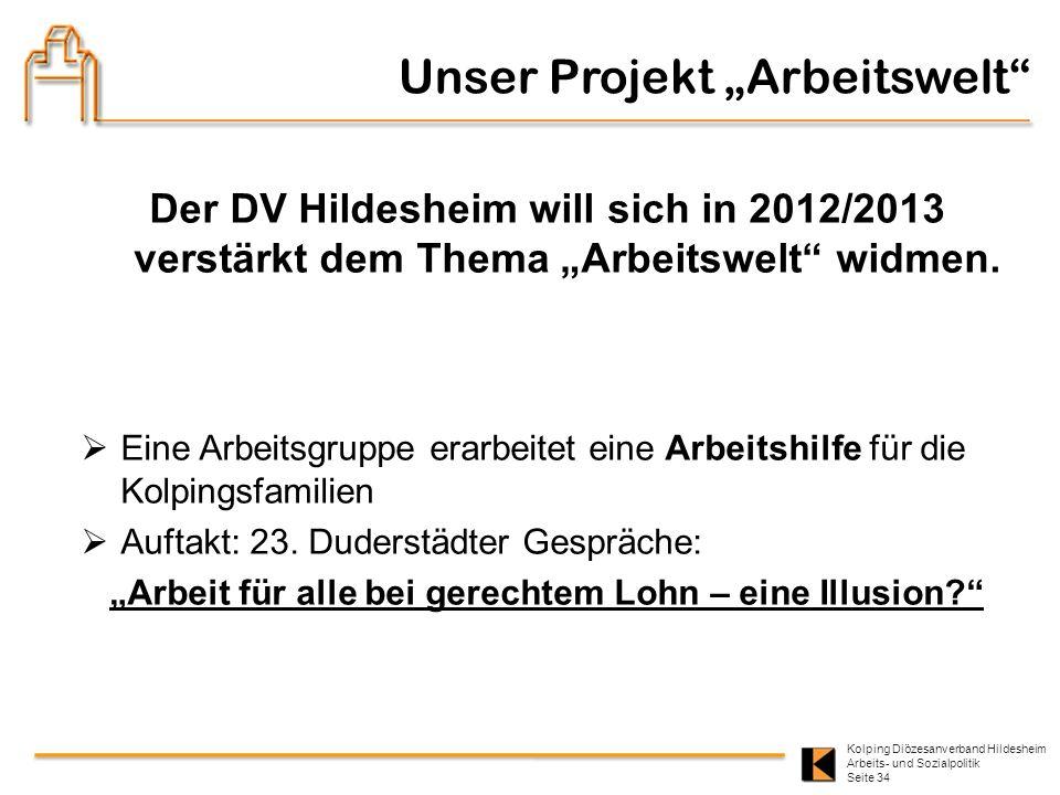 Kolping Diözesanverband Hildesheim Arbeits- und Sozialpolitik Seite 34 Der DV Hildesheim will sich in 2012/2013 verstärkt dem Thema Arbeitswelt widmen