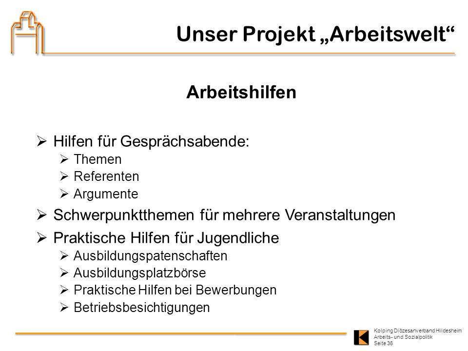 Kolping Diözesanverband Hildesheim Arbeits- und Sozialpolitik Seite 36 Arbeitshilfen Hilfen für Gesprächsabende: Themen Referenten Argumente Schwerpun