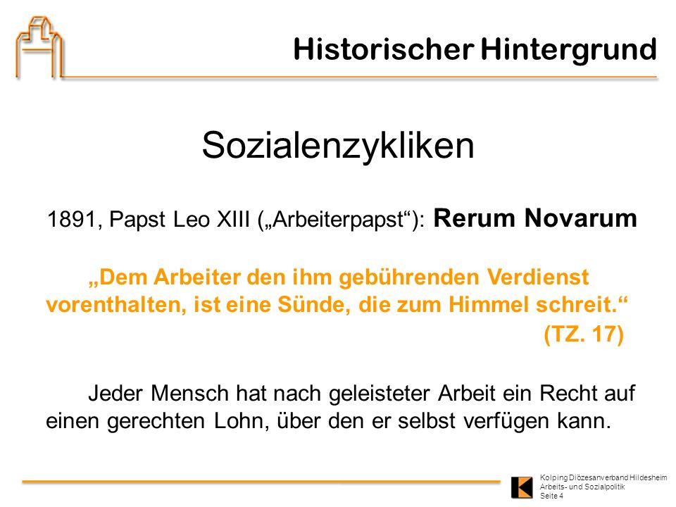 Kolping Diözesanverband Hildesheim Arbeits- und Sozialpolitik Seite 4 Historischer Hintergrund Sozialenzykliken 1891, Papst Leo XIII (Arbeiterpapst):