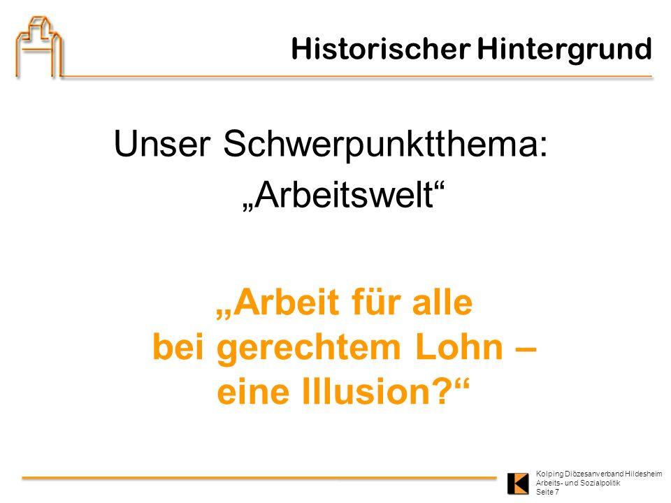 Kolping Diözesanverband Hildesheim Arbeits- und Sozialpolitik Seite 7 Historischer Hintergrund Unser Schwerpunktthema: Arbeitswelt Arbeit für alle bei