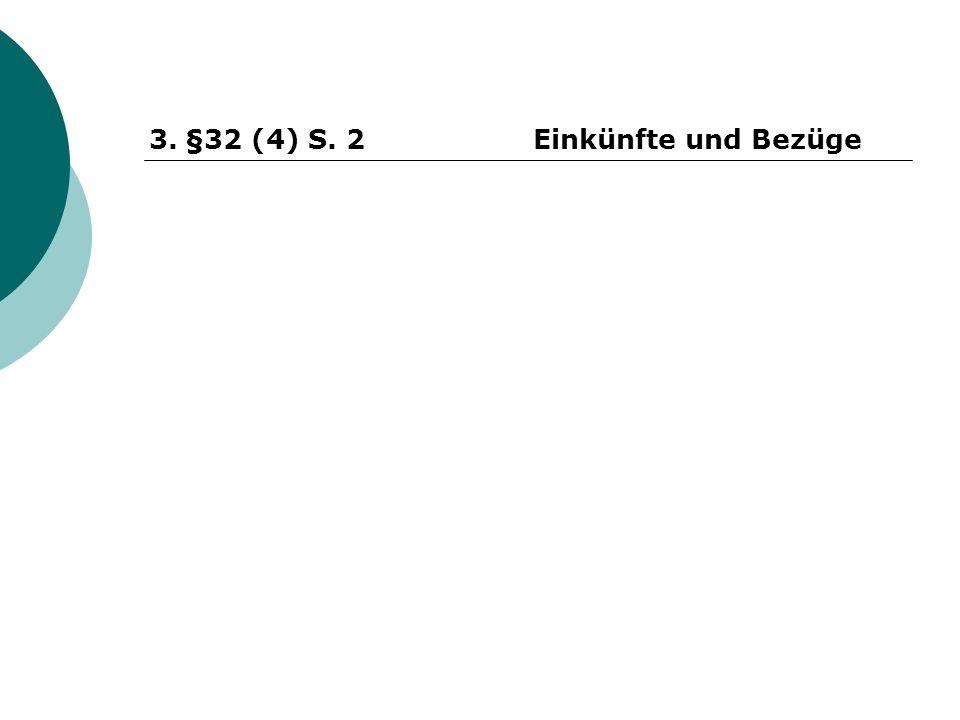 3.§32 (4) S. 2Einkünfte und Bezüge