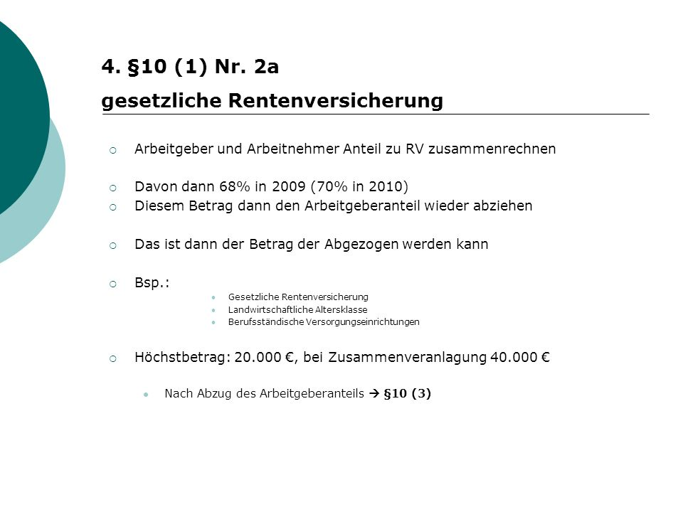 Arbeitgeber und Arbeitnehmer Anteil zu RV zusammenrechnen Davon dann 68% in 2009 (70% in 2010) Diesem Betrag dann den Arbeitgeberanteil wieder abziehe