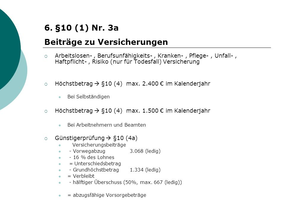 Arbeitslosen-, Berufsunfähigkeits-, Kranken-, Pflege-, Unfall-, Haftpflicht-, Risiko (nur für Todesfall) Versicherung Höchstbetrag §10 (4) max. 2.400