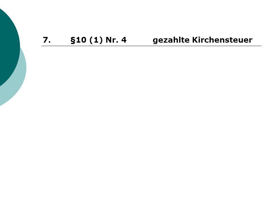 7. §10 (1) Nr. 4gezahlte Kirchensteuer