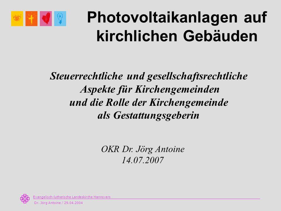 Evangelisch-lutherische Landeskirche Hannovers Dr. Jörg Antoine / 29.04.2004 Photovoltaikanlagen auf kirchlichen Gebäuden Steuerrechtliche und gesells