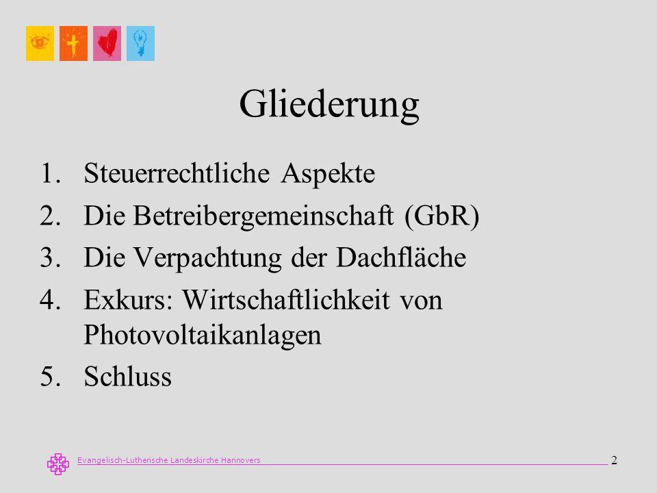 Evangelisch-Lutherische Landeskirche Hannovers 2 Gliederung 1.Steuerrechtliche Aspekte 2.Die Betreibergemeinschaft (GbR) 3.Die Verpachtung der Dachflä