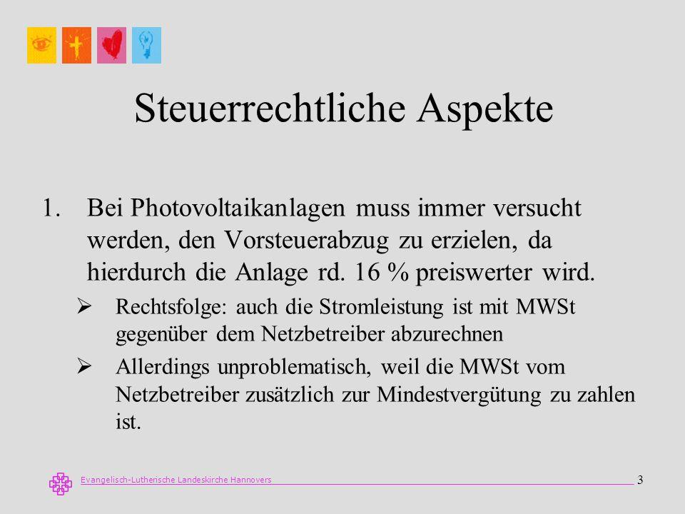 Evangelisch-Lutherische Landeskirche Hannovers 3 Steuerrechtliche Aspekte 1.Bei Photovoltaikanlagen muss immer versucht werden, den Vorsteuerabzug zu