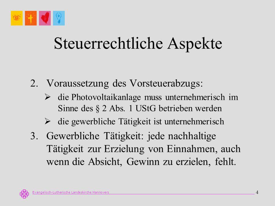 Evangelisch-Lutherische Landeskirche Hannovers 4 Steuerrechtliche Aspekte 2.Voraussetzung des Vorsteuerabzugs: die Photovoltaikanlage muss unternehmer